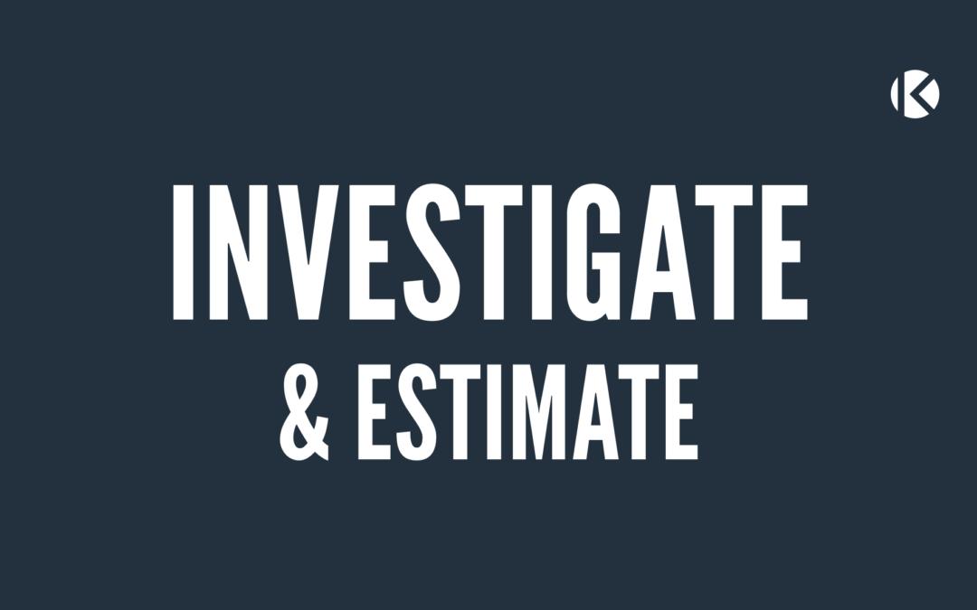 Investigate & Estimate