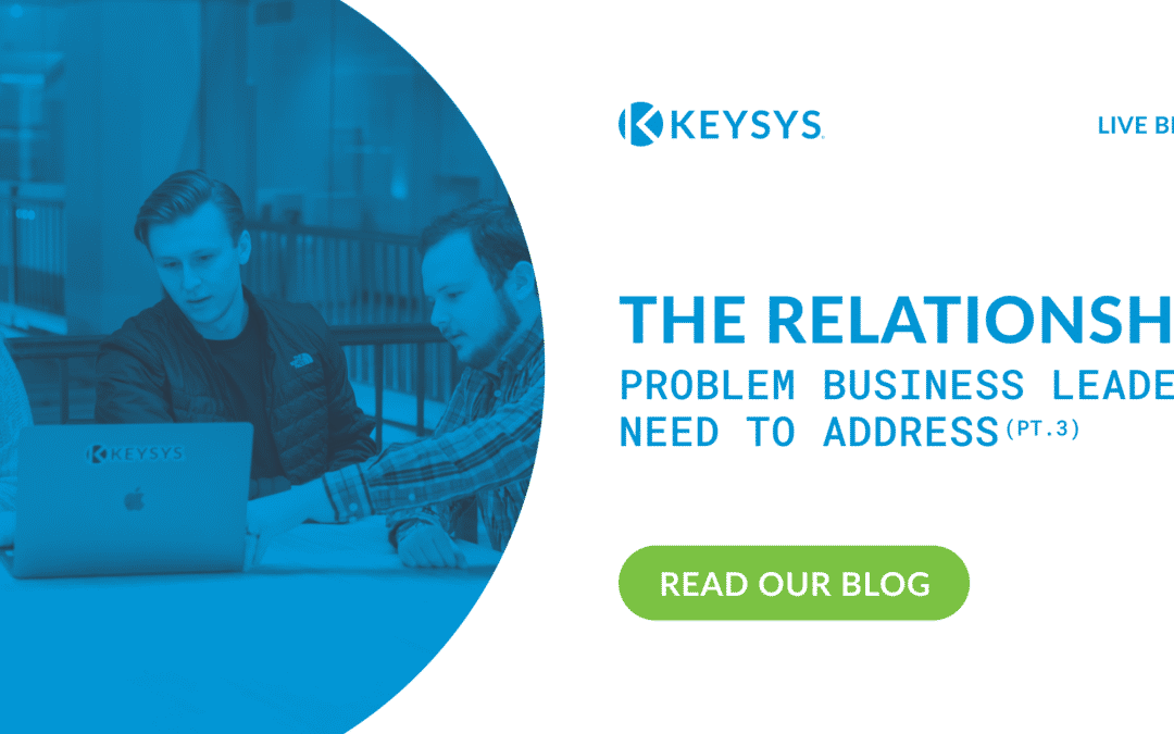 The Relationship Problem That Business Leaders Need To Address (Part 3)