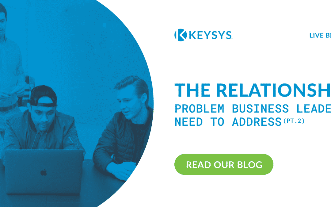 The Relationship Problem That Business Leaders Need To Address (Part 2)​