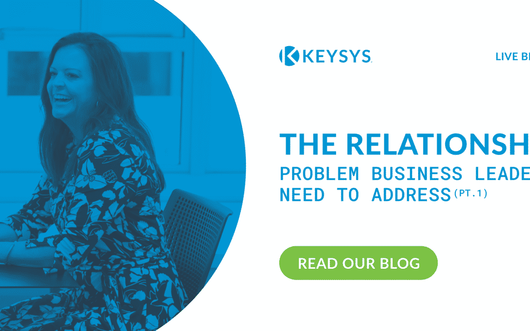The Relationship Problem That Business Leaders Need To Address (Part 1)